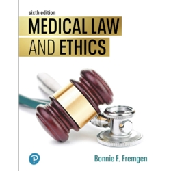 Fremgen MEDICAL LAW & ETHICS - 6e.