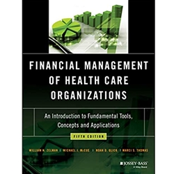 FINANCIAL MANAGEMENT OF HEALTH CARE ORGANIZATION: INTROL TO FUNDAMENTAL TOOLS, CONCEPTS AND APPLICATIONS 4e