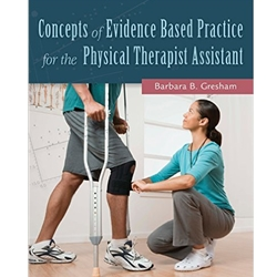 CONCEPTS OF EVIDENCE BASED PRACTICE FOR THE PHYSICAL THERAPY ASSISTANT, 1e.