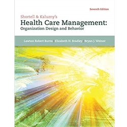 SHORTELL & KALUZNY'S HEALTH CARE MANAGEMENT: ORGANIZATION DESIGN AND BEHAVIOR, 7e.