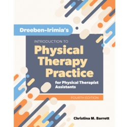 DREEBEN-IRIMIA'S INTRODUCTION TO PHYSICAL THERAPIST PRACTICE FOR PHYSICAL THERAPIST ASSISTANTS , 3e.