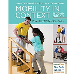 MOBILITY IN CONTEXT: PRINCIPLES OF PATIENT CARE SKILLS, 1e.