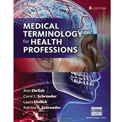 """MEDICAL TERMINOLOGY FOR HEALTH PROFESSIONS, 8e."